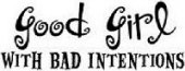 Good Girl With Bad Intent  T shirt.Size SM-6XL.Many Colors..