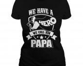 we have a hero we call him papa ladies tee