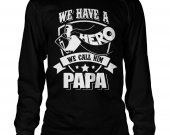 we have a hero we call him papaunisex long sleeve