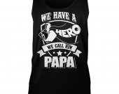 we have a hero we call him papa unisex tank top