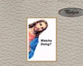 "Jesus ""Watcha Doing?"" Refrigerator Magnet"